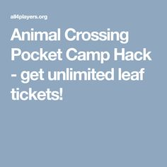 Animal Crossing Pocket Camp Hack - get unlimited leaf tickets!