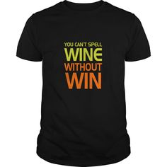 You Can Not Spell Wine Without WIn T-Shirts, Hoodies, Sweaters