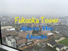 Fukuoka Tower Japan | Fukuoka Tower - Above the Clouds in Japan!! - YouTube