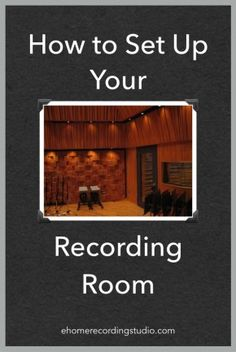 How to Set Up Your Recording Room http://ehomerecordingstudio.com/home-recording-studio-design/