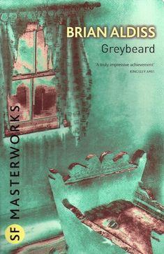 Greybeard Authors: Brian Aldiss Year: 2011-03-10 Publisher: Gollancz Pub. Series: Gollancz SF Masterworks (II)  Cover: Dominic Harman
