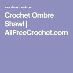 Crochet Ombre Shawl | AllFreeCrochet.com