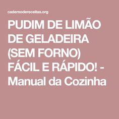 PUDIM DE LIMÃO DE GELADEIRA (SEM FORNO) FÁCIL E RÁPIDO! - Manual da Cozinha