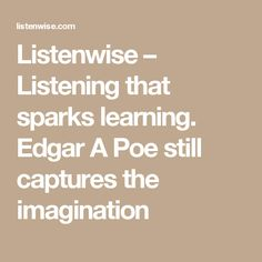 Listenwise – Listening that sparks learning. Edgar A Poe still captures the imagination