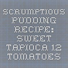 Scrumptious Pudding Recipe: Sweet Tapioca - 12 Tomatoes