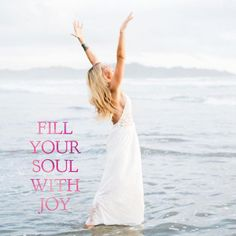 Fill your soul with JOY! :)