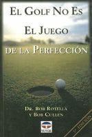 El golf no es el juego de la perfección / Bob Rotella y Bob Cullen