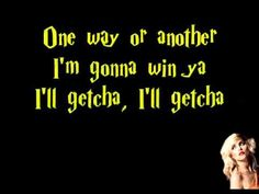 BLONDIE:  ONE WAY OR ANOTHER (lyrics).  Spelling as pronounced: Gonna = going to;    getcha = get you;    ya = you;  meetcha = meet you