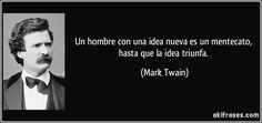 Un hombre con una idea nueva es un mentecato, hasta que la idea triunfa. (Mark Twain)