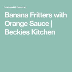 Banana Fritters with Orange Sauce | Beckies Kitchen