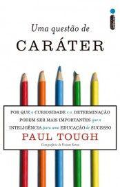 Baixar Livro Uma Questão de Caráter - Paul Tough em PDF, ePub e Mobi ou ler online