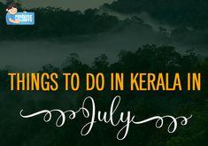 Things to Do in Kerala in July