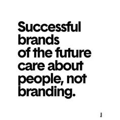 """""""Successful brands of the future care about people, not branding. Successful business, marketing ideas, marketing strategy, marketing tips. Work Quotes, Success Quotes, Quotes To Live By, Me Quotes, Motivational Quotes, Inspirational Quotes, Career Quotes, Dream Quotes, Business Motivation"""