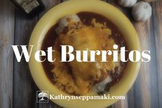 Wet Burritos from Kathrynseppamaki.com #realfood