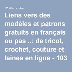Liens vers des modèles et patrons gratuits en français ou pas ..: de tricot, crochet, couture et laines en ligne - 103 idées de Joline