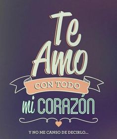 Te amo con todo mi corazón, y no me canso de decirlo Inspirate co. I love you with all my heart, and I never tire of saying it quotes Get inspired by these exclusive designs, dow Ex Amor, Frases Love, Mr Wonderful, I Love You, My Love, Love Phrases, With All My Heart, Spanish Quotes, Love Quotes