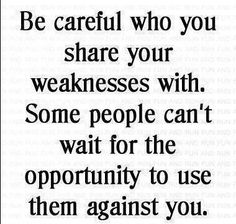 Be careful who you share your weaknesses with. Some people can't wait for the opportunity to use them against you. | Share Inspire Quotes - Love Quotes | Funny Quotes | Quotes about Life | Motivational Quotes