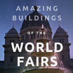 World Fair buildings include some of the most iconic landmarks and tourist attractions around the world. Here's the top 10!