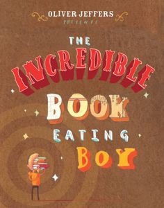 The Incredible Book Eating Boy, by Oliver Jeffers