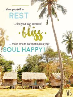 ''Allow yourself to rest, find your own sense of bliss, make time to do what makes your soul happy!''  An Inspiration Travel Quote to remind you how important it is to take time out!