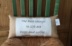 """""""The best things in life are dogs and coffee"""" burlap dog quote pillow $27"""
