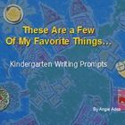 These Are a Few of My Favorite Things- Kindergarten Writing Prompts Kindergarten Curriculum Map, Kindergarten Writing Prompts, Curriculum Mapping, Journal Writing Prompts, Journal Topics, Literacy And Numeracy, Effective Communication, Kids Learning, Classroom Ideas