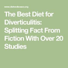 The Best Diet for Diverticulitis: Splitting Fact From Fiction With Over 20 Studies
