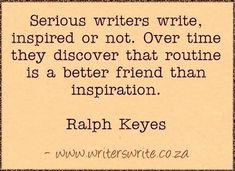 Writing Motivation! Writers write even when they aren't inspired. If you wait for inspiration, you'll never finish your novel. #WritersLife #WritingTips