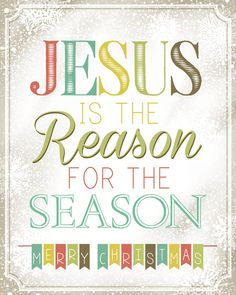"""Jesus is the reason for the season"" printable!~~I've done a bunch of Christmas printables in the past, but never something that truly reflected on the holiday season. So I decided to create something new to remind us of the true meaning of Christmas… Christmas Quotes, Christmas Love, Winter Christmas, All Things Christmas, Christmas Crafts, Merry Christmas, Christmas Decorations, Christmas Jesus, Christmas Messages"