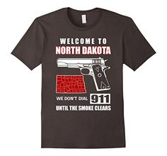 Welcome To North Dakota We Don't Dial 911 T-shirt