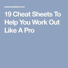 19 Cheat Sheets To Help You Work Out Like A Pro