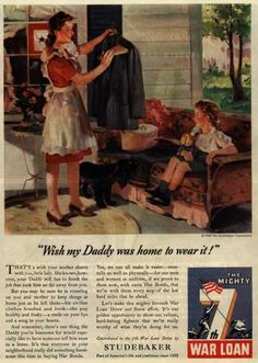 """Wish my Daddy was home to wear it!"" ~ WWII era propaganda ad for Studebaker Corporation 7th War Loan, 1945."