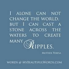 mother theresa quotes.  Change.  Helping others.  Advice.  Wisdom.. Life lessons.