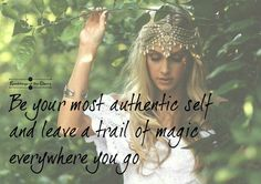 Be your most authentic self and leave a trail of magic wherever you go.