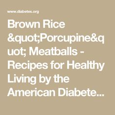 """Brown Rice """"Porcupine"""" Meatballs - Recipes for Healthy Living by the American Diabetes Association®"""