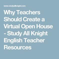 Why Teachers Should Create a Virtual Open House - Study All Knight English Teacher Resources