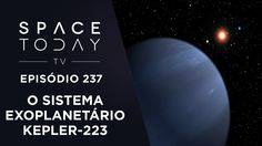 O Sistema De Exoplanetas Kepler-223 - Space Today TV Ep.237