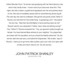 """John Patrick Shanley - """"Father Brendan Flynn: """"A woman was gossiping with her friend about a man whom they..."""". life, inspirational, truth, wisdom, religion, wrong, people, respect, human-nature, psychology, morality, doubt, gay, right, gossip, lgbt, tolerance, differences, movie, slander, intolerance, vice, privacy, persecution, homosexual, sermon, proverbial-wisdom, tolerance-respect, father-flynn, human-differences, philip-seymour-hoffmann, social-disease, virtues-and-vices"""