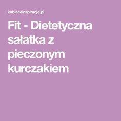 Fit - Dietetyczna sałatka z pieczonym kurczakiem Low Carb, Cooking, Gastronomia, Diet, Kitchen, Brewing, Cuisine, Cook