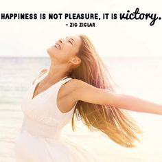 Happiness is not pleasure, it is victory.