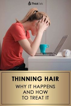 Thinning Hair: Why it Happens and How to Treat It