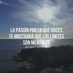 La pasión por lo que haces te mostrará que los límites son mentales.