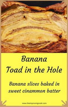 Banana Toad in the Hole recipe- Slices of banana baked in a sweet cinammon batter. Much less oil required than banana fritters. Serve with ice cream, custard or chocolate sauce.