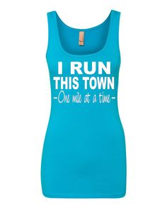 This is our I Run This Town ( One Mile At A Time ) Performance Tank ! This Tee Is Shown In Our Turquoise Color With White Graphic But Can Be Made