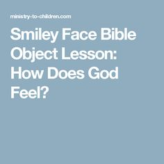 Smiley Face Bible Object Lesson: How Does God Feel?