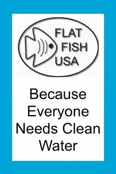 FLAT FISH USA - Because Everyone Needs Clean Water.  www.flatfishusa.com