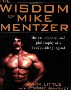 The Wisdom of Mike Mentzer: The Art, Science and Philosophy of a Bodybuilding Legend by John Little, http://www.amazon.com/dp/0071452931/ref=cm_sw_r_pi_dp_Oc-Fqb0QHBM7N