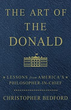 The Art of the Donald: Lessons from America's Philosopher-in-Chief - Motivational self-help advice from President Donald Trump, covering everything from leadership and self-confidence to how to succeed in business.President Donald Trump knows about living the good life and achieving success. With his election to the presidency, he added to a life that already incl...
