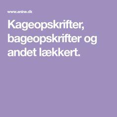 Kageopskrifter, bageopskrifter og andet lækkert.