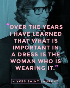 Great quote, but besides. If Matt Smith and Harrison Ford had a child it would be Yves Saint Laurent. Ysl, Fashion Designer Quotes, Fashion Quotes, Quotes To Live By, Life Quotes, Men Quotes, Bitch Quotes, Work Quotes, People Quotes